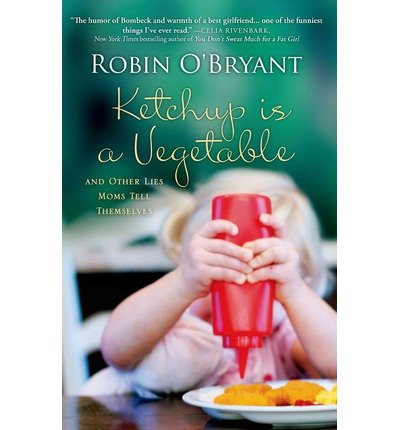 by-robin-o-bryant-ketchup-is-a-vegetable-and-other-lies-moms-tell-themselves-reprint_21061776